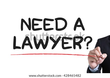 Need a lawyer? Businessman hand writing with black marker on white background - stock photo