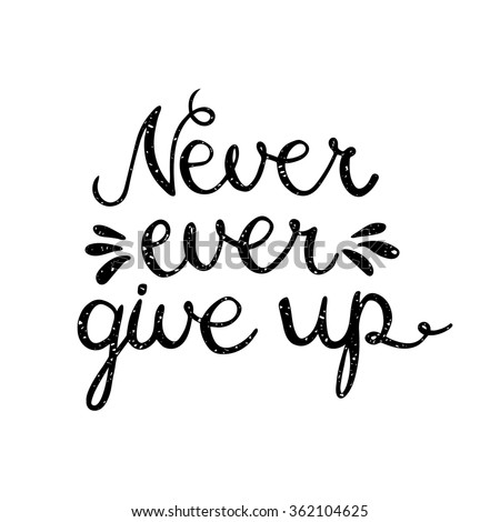 Never Ever Give Inspiration Quotation Lettering Stock