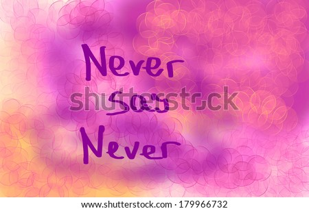 Never Say Never Concept - stock photo