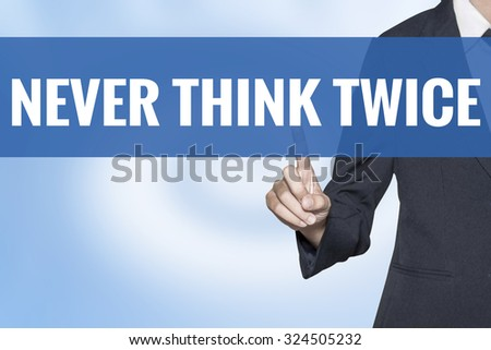 Never Think Twice word on virtual screen touch by business woman blue background - stock photo