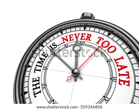 Never too late phrase on concept clock, isolated on white background - stock photo