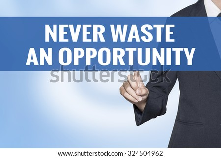 Never Waste An Opportunity word on virtual screen touch by business woman blue background - stock photo