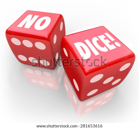 No Dice words on two red cubes to illustrate impossible or improbable chance or a bad, poor bet - stock photo