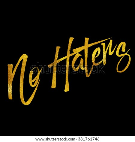 No Haters Gold Faux Foil Metallic Glitter Motivational Quote Black - stock photo