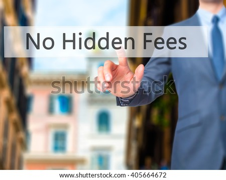 No Hidden Fees - Businessman hand pressing button on touch screen interface. Business, technology, internet concept. Stock Photo - stock photo