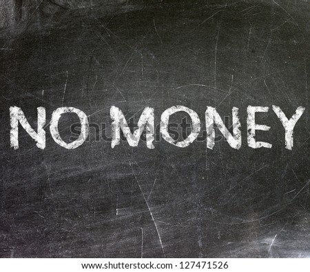 no money Text on Blackboard - stock photo