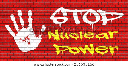 no nuclear power stop radiactivity radio active waste from nuclear power plant danger of radiation and risk of contamination by gamma radiation graffiti on red brick wall, text and hand - stock photo