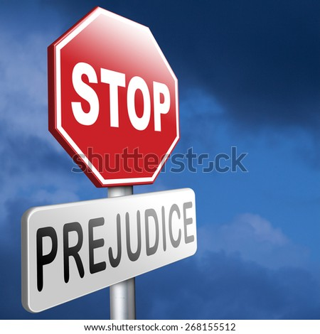 no prejudice, dont judge the unknown hostality and dislike against other race  prejudgment opinion  favoritism towards one's own groups - stock photo