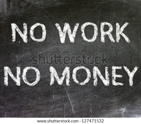 No work no money Text on Blackboard - stock photo