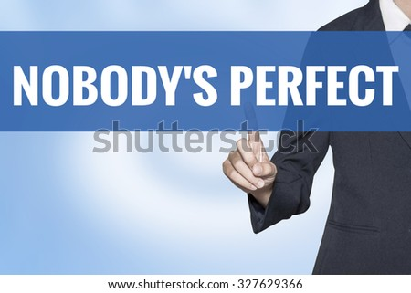 Nobody is Perfect word on virtual screen touch by business woman blue background - stock photo