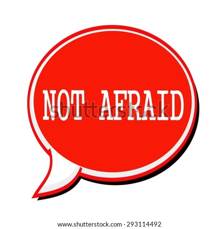 NOT AFRAID white stamp text on red Speech Bubble - stock photo