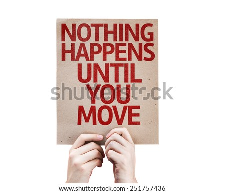 Nothing Happens Until You Move card isolated on white background - stock photo