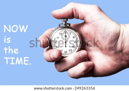 Now is the time - stock photo