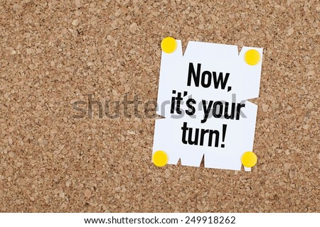 Now, Its Your Turn / Motivational Business Phrase - stock photo