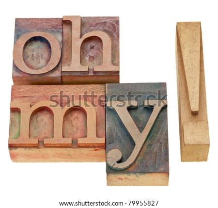 Oh my exclamation - isolated text in vintage wood letterpress printing blocks - stock photo