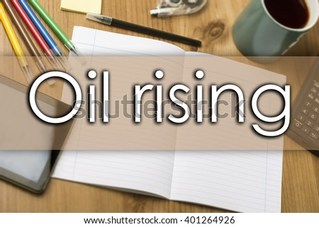 Oil rising - business concept with text - horizontal image