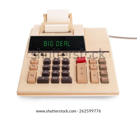 Old calculator showing a text on display - big deal - stock photo