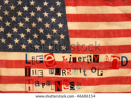 "old flag with patriotic overlay ""life liberty and the pursuit of happiness"" - stock photo"