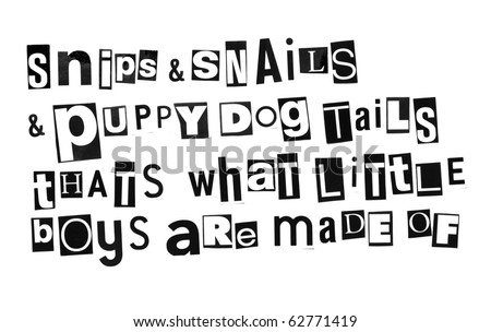 old nursery rhyme - snips and snails and puppy dog tails, that's what little boys are made of - written in ransom note style letters