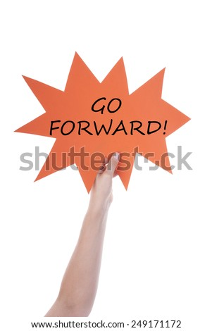 One Hand Holding A Orange Speech Balloon Or Speech Bubble With English Text Go Forward Isolated On White - stock photo