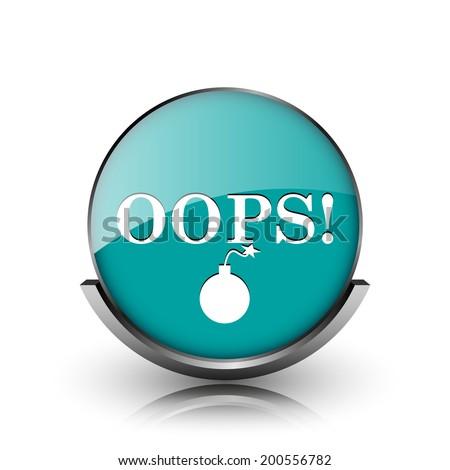 Oops icon. Metallic internet button on white background.  - stock photo