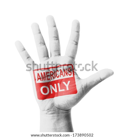 Open hand raised, Americans Only sign painted, multi purpose concept - isolated on white background - stock photo