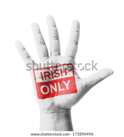 Open hand raised, Irish Only sign painted, multi purpose concept - isolated on white background - stock photo