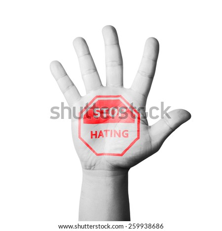 Open Hand Raised, Stop Hating Sign Painted - stock photo