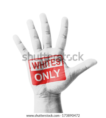 Open hand raised, Whites Only sign painted, multi purpose concept - isolated on white background - stock photo