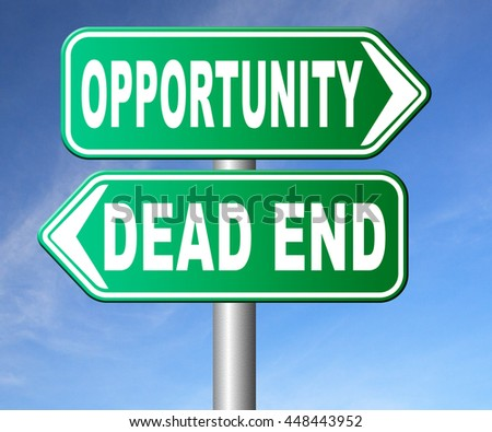 opportunity or dead end without any chance and with no future find a better choice for business way or road towards success or disaster make bad choice road sign arrow - stock photo