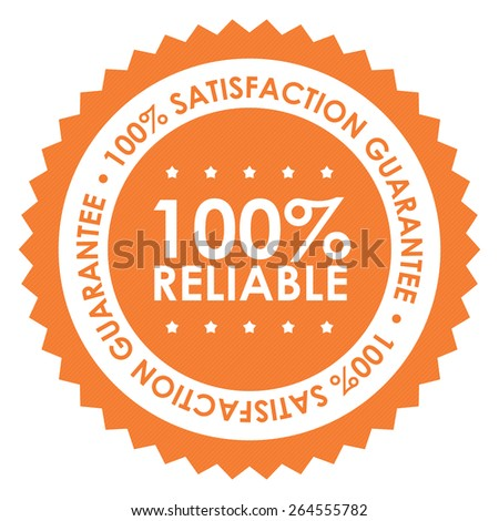 Orange 100% Reliable 100% Satisfaction Guarantee Badge, Banner, Sign, Tag, Label, Sticker or Icon Isolated on White Background - stock photo