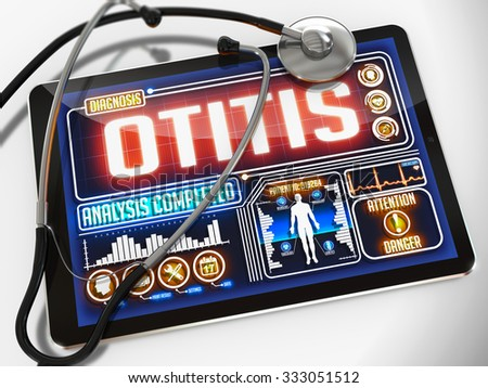 Otitis - Diagnosis on the Display of Medical Tablet and a Black Stethoscope on White Background.