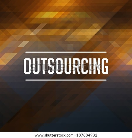 Outsourcing Concept. Retro design. Hipster background made of triangles, color flow effect. - stock photo