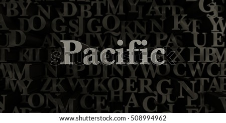 Pacific - Stock image of 3D rendered metallic typeset headline illustration.  Can be used for an online banner ad or a print postcard.
