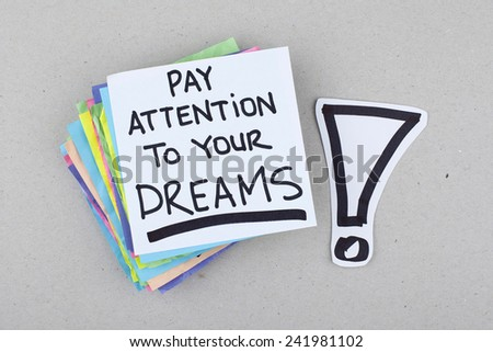 Pay Attention To Your Dreams / Motivational Phrase Note - stock photo