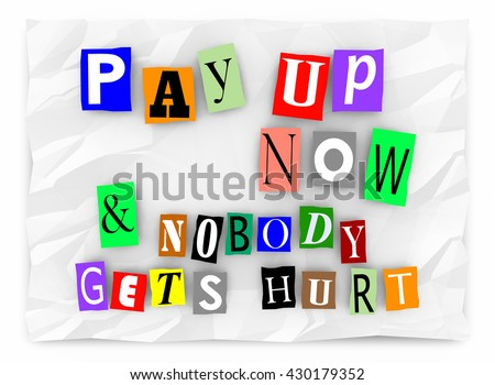 Pay Up and Nobody Gets Hurt Ransom Message 3d Illustration - stock photo