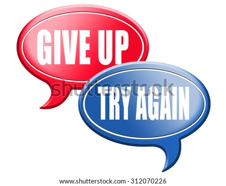 persistence and determination try again give up keep going and trying self belief never stop believing in yourself   - stock photo