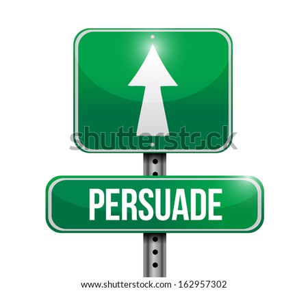 persuade road sign illustration design over a white background - stock photo