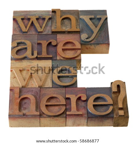 philosophical question, why are we here , in vintage wooden letterpress printing blocks, stained by color inks, isolated on white - stock photo