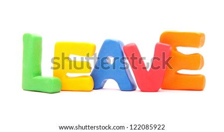 plasticine webwords isolated on white : LEAVE (part of a collection containing 90 words all about internet usage)