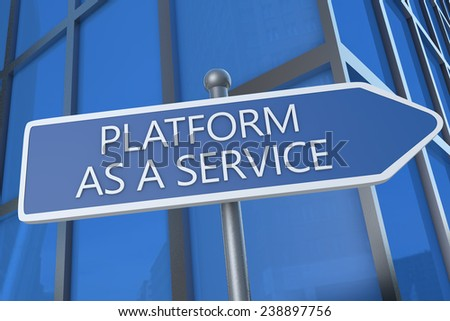 Platform as a Service - illustration with street sign in front of office building. - stock photo