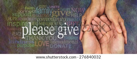 Please Give word cloud banner - woman's hands holding a man's cupped hands in needy gesture with a word cloud on the left surrounding the words Please GIve, on a rustic dark stone effect background   - stock photo