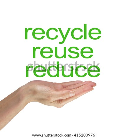 Please Reduce Reuse Recycle  - Female open palm hand with the words  RECYCLE REUSE REDUCE in green floating above on a white background   - stock photo