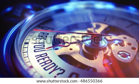 Pocket Watch Face with Are You Ready Wording on it. Business Concept with Film Effect. Pocket Watch Face with Are You Ready Text, Close View of Watch Mechanism. Business Concept. Vintage Effect. 3D.