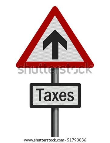 Political issue series: tax increases concept. Photo realistic sign, isolated on pure white