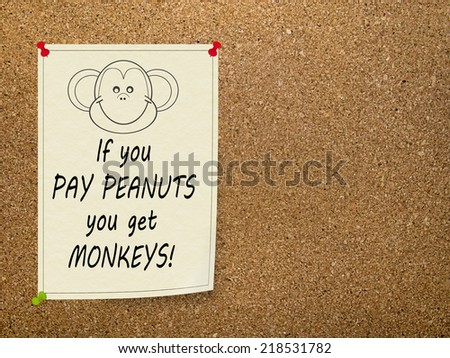 Popular saying. Pay peanuts, get monkeys. Office comment, humour, humor. - stock photo