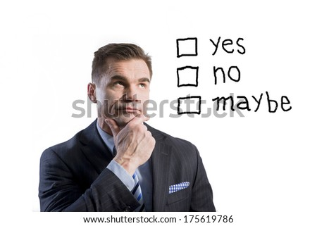 portrait of businessman choosing from three options yes no maybe over white background