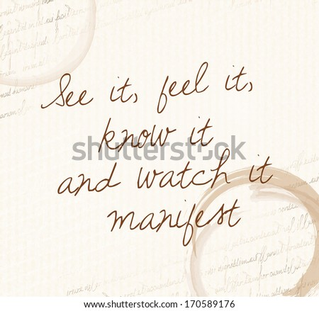 "Positive affirmation of law of attraction ""See it, feel it, know it and watch it manifest""  - stock photo"