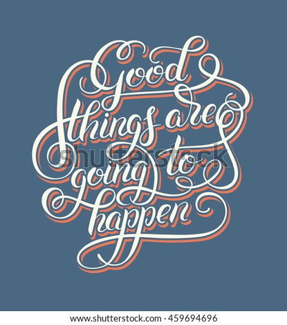 positive lettering good things are going to happen hand written inscription, t-shirt print design, typographic phrase quote poster, calligraphy raster version illustration