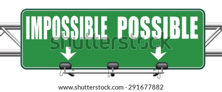possible impossible make it happen determination and will power to realize your dreams perseverance road sign arrow - stock photo